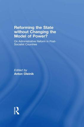 Reforming the State Without Changing the Model of Power?: On Administrative Reform in Post-Socialist Countries, 1st Edition (Paperback) book cover