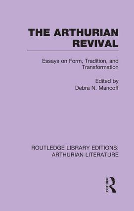 The Arthurian Revival: Essays on Form, Tradition, and Transformation book cover