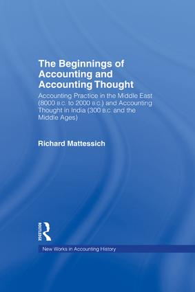 The Beginnings of Accounting and Accounting Thought: Accounting Practice in the Middle East (8000 B.C to 2000 B.C.) and Accounting Thought in India (300 B.C. and the Middle Ages) book cover