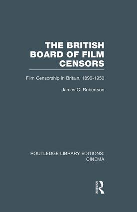 The British Board of Film Censors: Film Censorship in Britain, 1896-1950 book cover