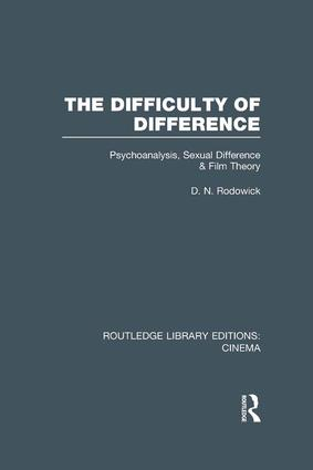 The Difficulty of Difference: Psychoanalysis, Sexual Difference and Film Theory book cover