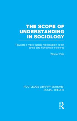 The Scope of Understanding in Sociology (RLE Social Theory): 1st Edition (Paperback) book cover