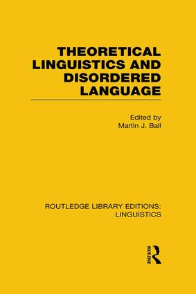 Theoretical Linguistics and Disordered Language (RLE Linguistics B: Grammar) book cover