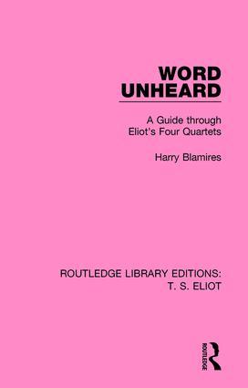 Word Unheard: A Guide Through Eliot's Four Quartets, 1st Edition (Paperback) book cover