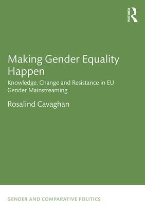 Making Gender Equality Happen: Knowledge, Change and Resistance in EU Gender Mainstreaming, 1st Edition (Hardback) book cover