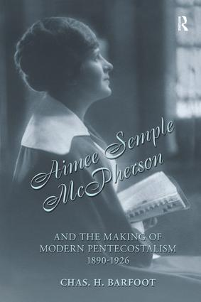 Aimee Semple McPherson and the Making of Modern Pentecostalism, 1890-1926: 1st Edition (Paperback) book cover