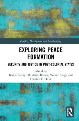 Exploring Peace Formation: Security and Justice in Post-Colonial States, 1st Edition (Hardback) book cover