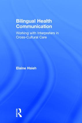 Bilingual Health Communication: Working with Interpreters in Cross-Cultural Care book cover