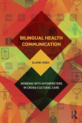 Bilingual Health Communication: Working with Interpreters in Cross-Cultural Care, 1st Edition (Paperback) book cover