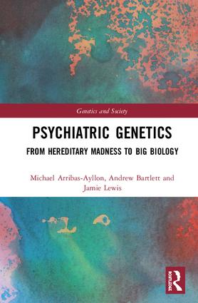 Psychiatric Genetics: From Hereditary Madness to Big Biology book cover