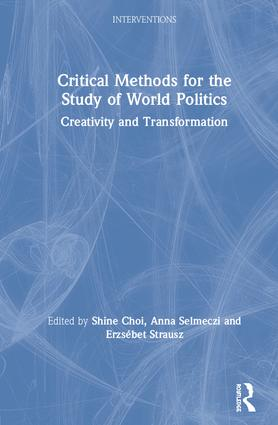 Critical Methods for the Study of World Politics: Creativity and Transformation book cover