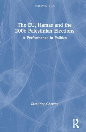 The EU, Hamas and the 2006 Palestinian Elections: A Performance in Politics book cover