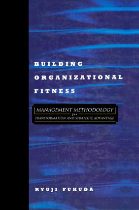 Building Organizational Fitness: Management Methodology for Transformation and Strategic Advantage, 1st Edition (Hardback) book cover