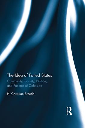 The Idea of Failed States: Community, Society, Nation, and Patterns of Cohesion, 1st Edition (Hardback) book cover