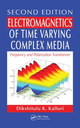 Electromagnetics of Time Varying Complex Media: Frequency and Polarization Transformer, Second Edition, 2nd Edition (e-Book) book cover
