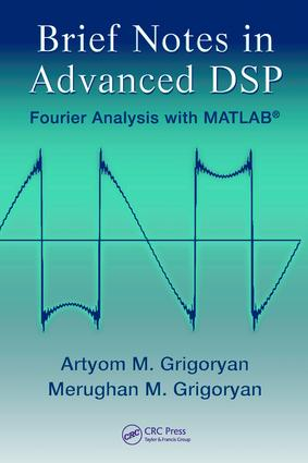 Brief Notes in Advanced DSP: Fourier Analysis with MATLAB, 1st Edition (e-Book) book cover