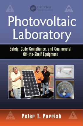 Photovoltaic Laboratory: Safety, Code-Compliance, and Commercial Off-the-Shelf Equipment, 1st Edition (e-Book) book cover