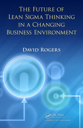 The Future of Lean Sigma Thinking in a Changing Business Environment: 1st Edition (e-Book) book cover