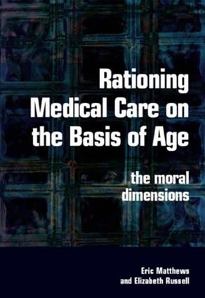 Rationing Medical Care on the Basis of Age: The Moral Dimensions book cover