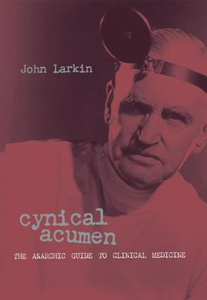 Cynical Acumen: The Anarchic Guide to Clinical Medicine book cover