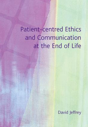 Patient-Centred Ethics and Communication at the End of Life: 1st Edition (e-Book) book cover