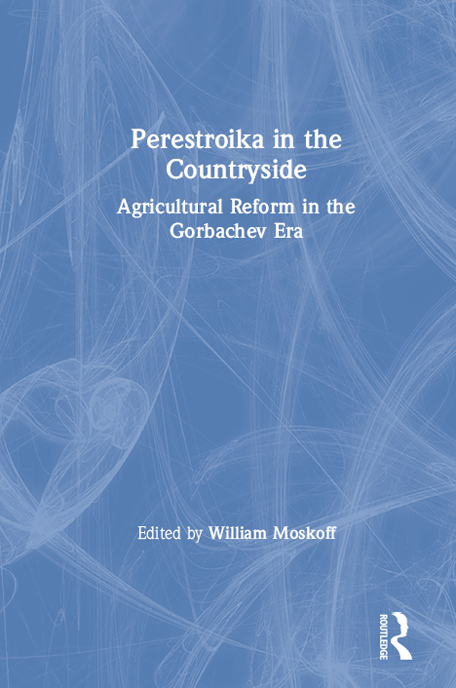 Perestroika in the Countryside: Agricultural Reform in the Gorbachev Era