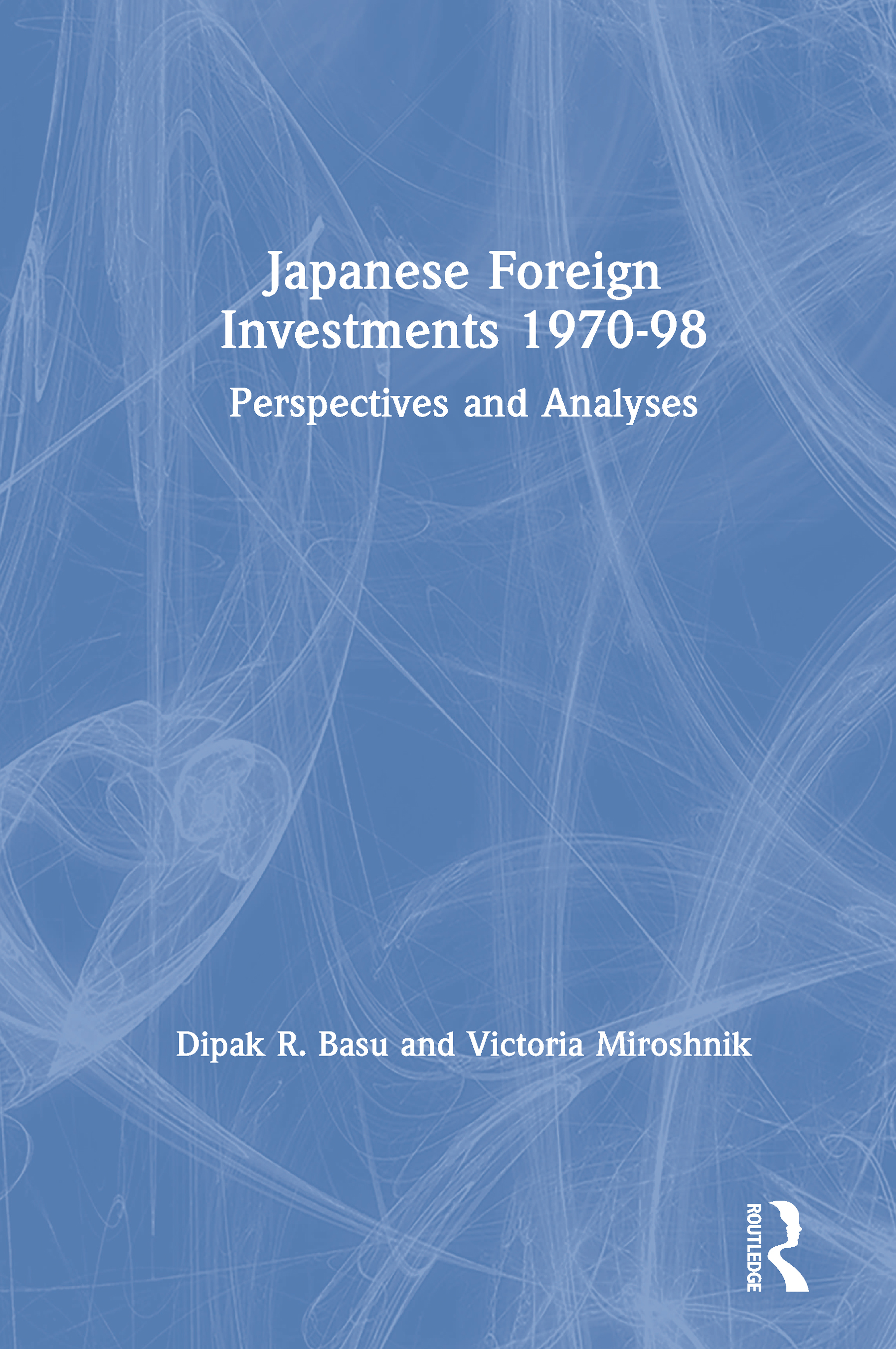 Japanese Foreign Investments, 1970-98: Perspectives and Analyses