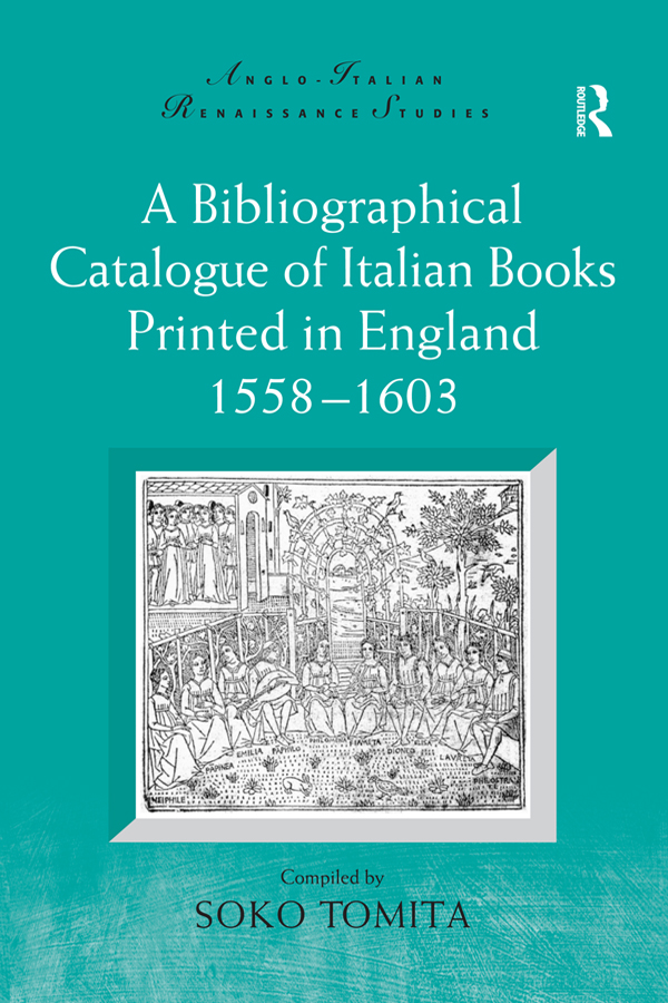 A Bibliographical Catalogue of Italian Books Printed in England 1558–1603