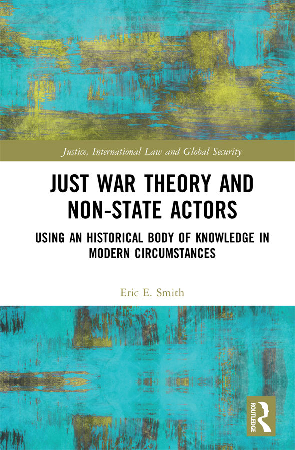 Just War Theory and Non-State Actors: Using an Historical Body of Knowledge in Modern Circumstances book cover