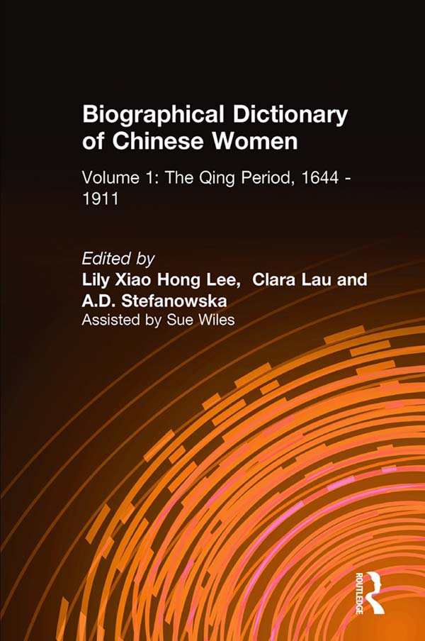 Biographical Dictionary of Chinese Women: v. 1: The Qing Period, 1644-1911