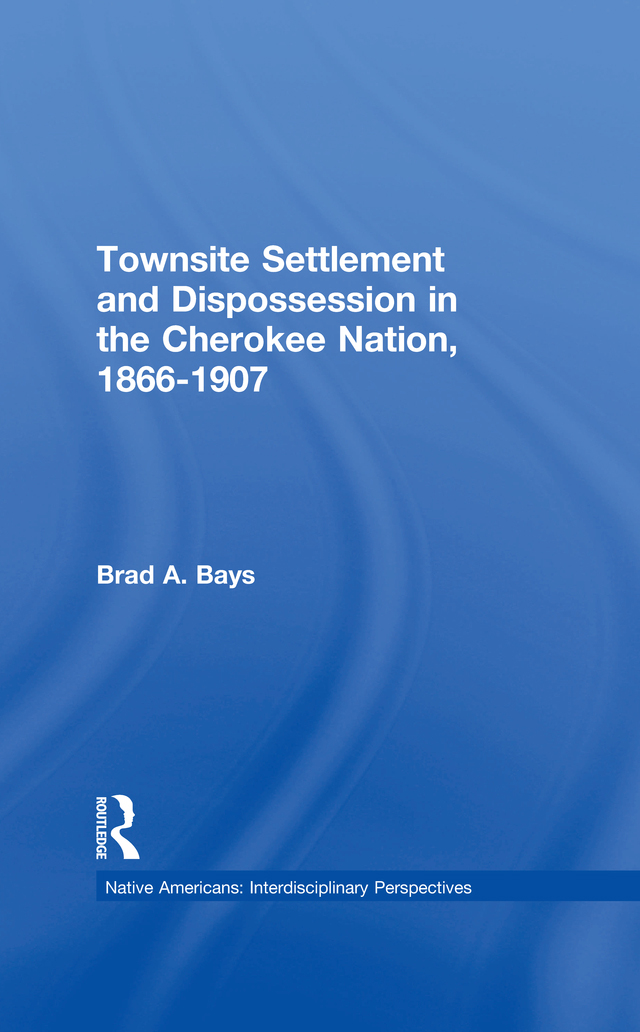 Townsite Settlement and Dispossession in the Cherokee Nation, 1866-1907