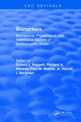 Biomarkers: Biochemical, Physiological, and Histological Markers of Anthropogenic Stress, 1st Edition (Hardback) book cover