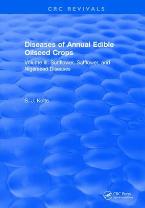 Diseases of Annual Edible Oilseed Crops: Volume III: Sunflower, Safflower, and Nigerseed Diseases, 1st Edition (Hardback) book cover