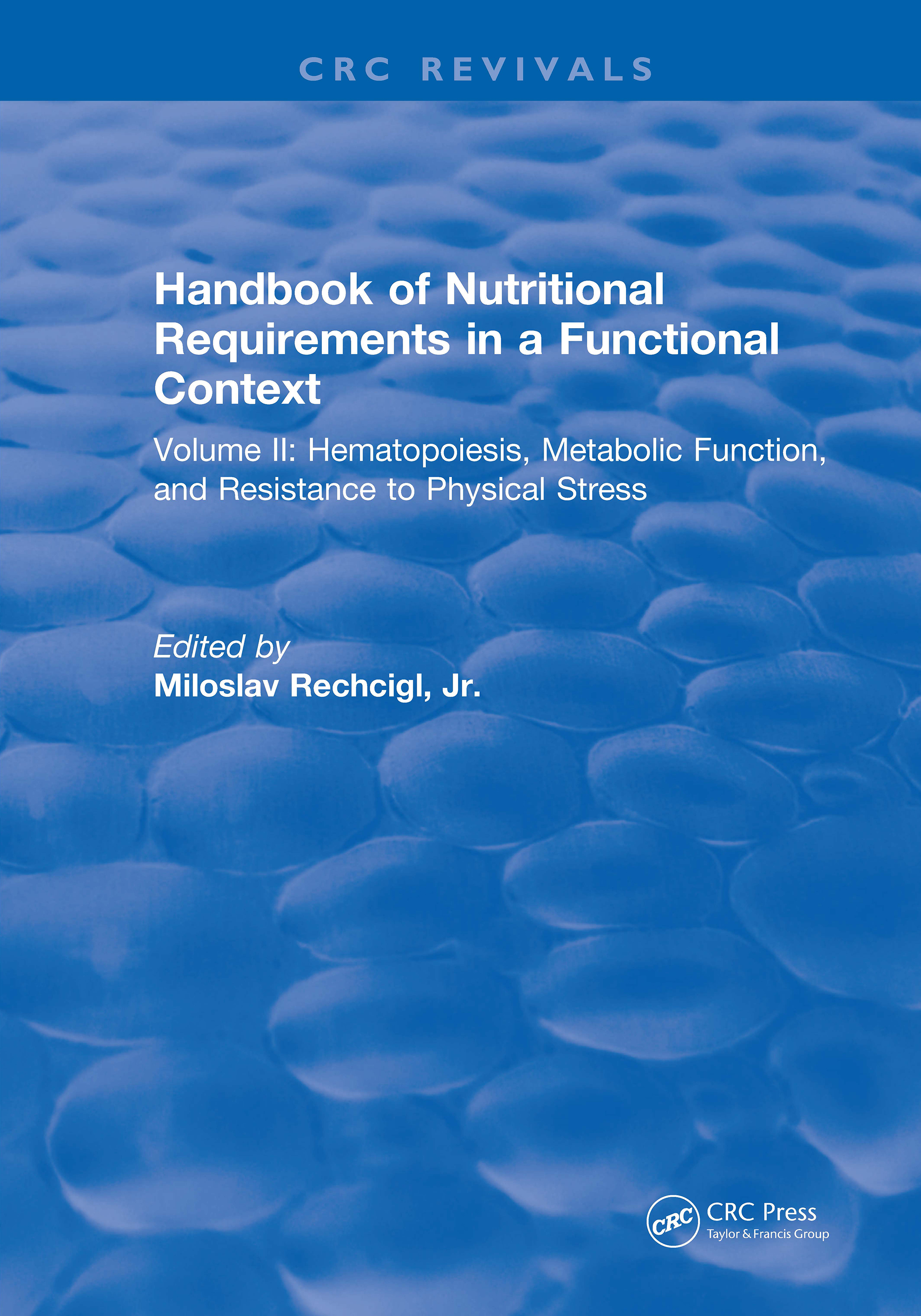 Handbook of Nutritional Requirements in a Functional Context: Volume II, Hematopoiesis, Metabolic Function, and Resistance to Physical Stress, 1st Edition (Hardback) book cover