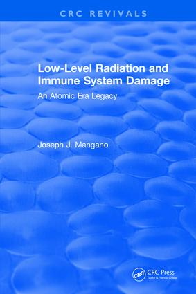 Low-Level Radiation and Immune System Damage: An Atomic Era Legacy, 1st Edition (Hardback) book cover