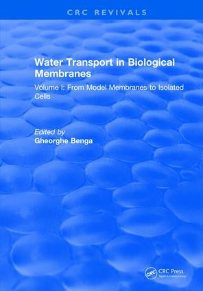 Water Transport in Biological Membranes: Volume I: From Model Membranes to Isolated Cells, 1st Edition (Hardback) book cover