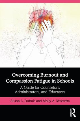 Overcoming Burnout and Compassion Fatigue in Schools: A Guide for Counselors, Administrators, and Educators, 1st Edition (Paperback) book cover