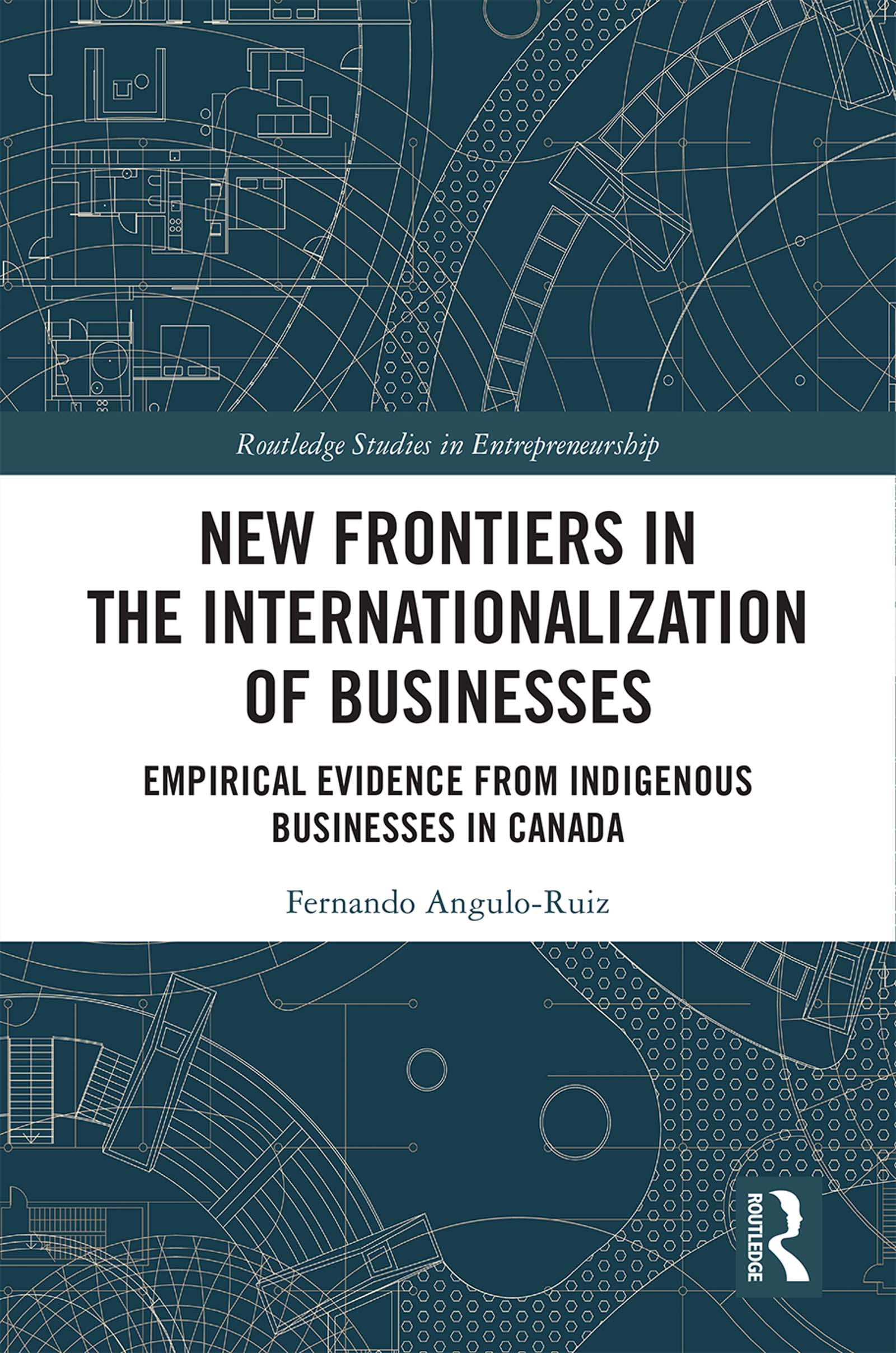 New Frontiers in the Internationalization of Businesses: Empirical Evidence from Indigenous Businesses in Canada book cover