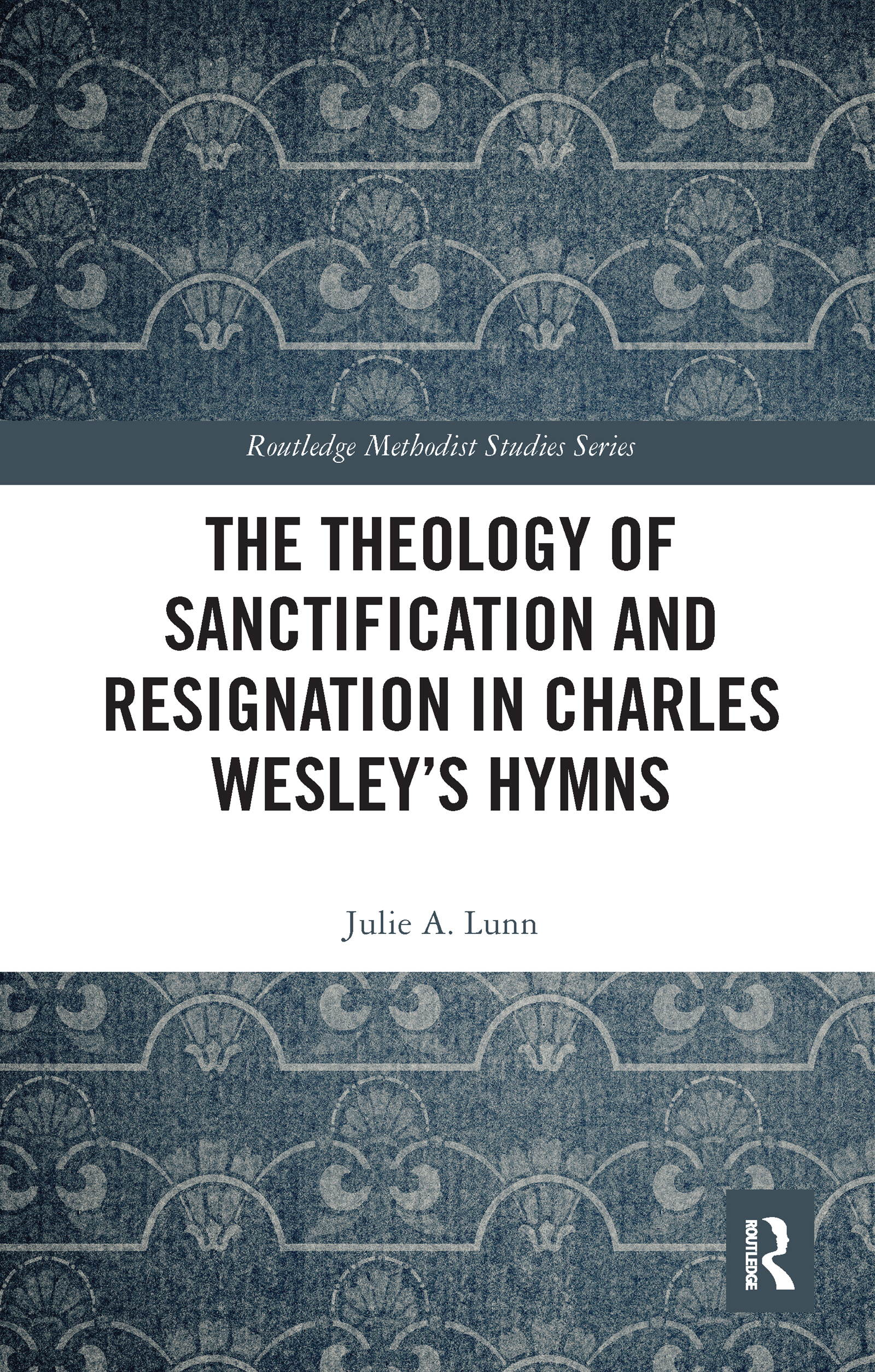 The Theology of Sanctification and Resignation in Charles Wesley's Hymns