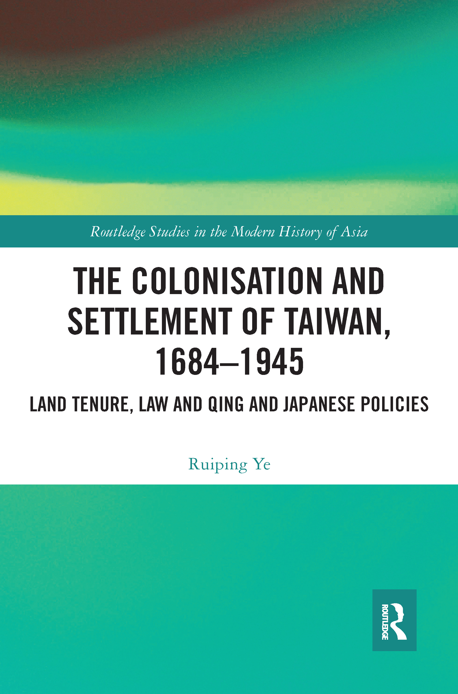 The Colonisation and Settlement of Taiwan, 1684–1945