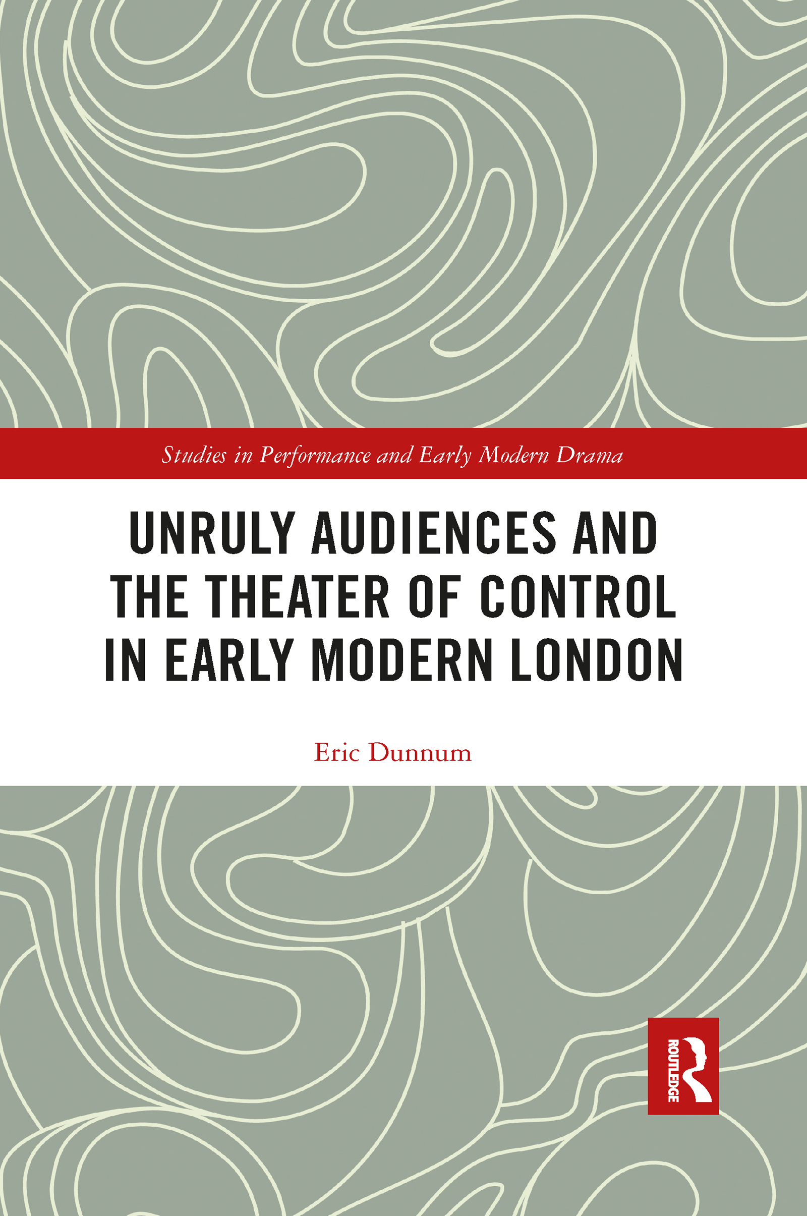 Unruly Audiences and the Theater of Control in Early Modern London