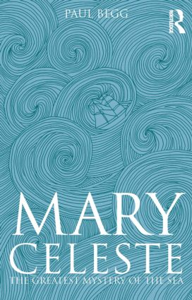 Mary Celeste: The Greatest Mystery of the Sea, 1st Edition (Paperback) book cover