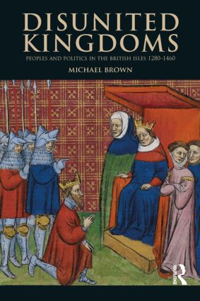 Disunited Kingdoms: Peoples and Politics in the British Isles 1280-1460 book cover