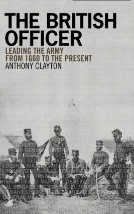 The British Officer: Leading the Army from 1660 to the present, 1st Edition (Paperback) book cover