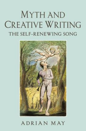 Myth and Creative Writing: The Self-Renewing Song, 1st Edition (Paperback) book cover