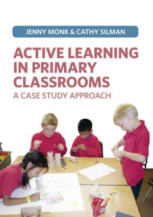 Active Learning in Primary Classrooms: A Case Study Approach, 1st Edition (Paperback) book cover