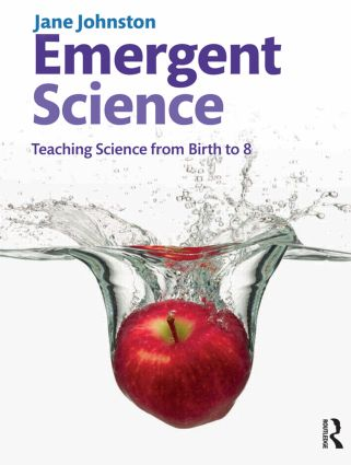 Emergent Science: Teaching science from birth to 8, 1st Edition (Paperback) book cover