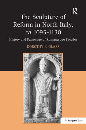 The Sculpture of Reform in North Italy, ca 1095-1130: History and Patronage of Romanesque Façades, 1st Edition (Hardback) book cover