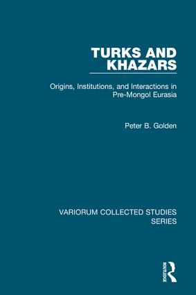 Turks and Khazars: Origins, Institutions, and Interactions in Pre-Mongol Eurasia, 1st Edition (Hardback) book cover