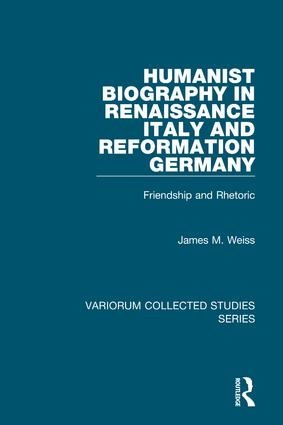 Humanist Biography in Renaissance Italy and Reformation Germany: Friendship and Rhetoric, 1st Edition (Hardback) book cover